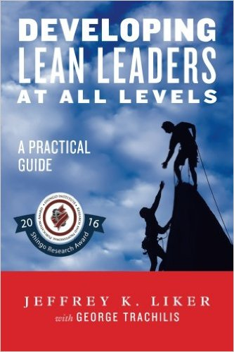 Developing Lean Leaders at all Levels by Jeffery K Liker and George Trachilis 978-0991493234