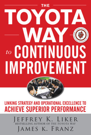 The Toyota Way to Continuous Improvement Jeffery K Liker and James K Franz 9780071477468