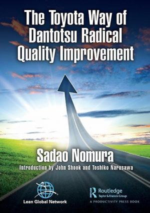 The Toyota Way of Dantotsu Radical Quality Improvement by Sadao Nomura